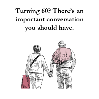 Turning 60? There'san important conversation you should have.