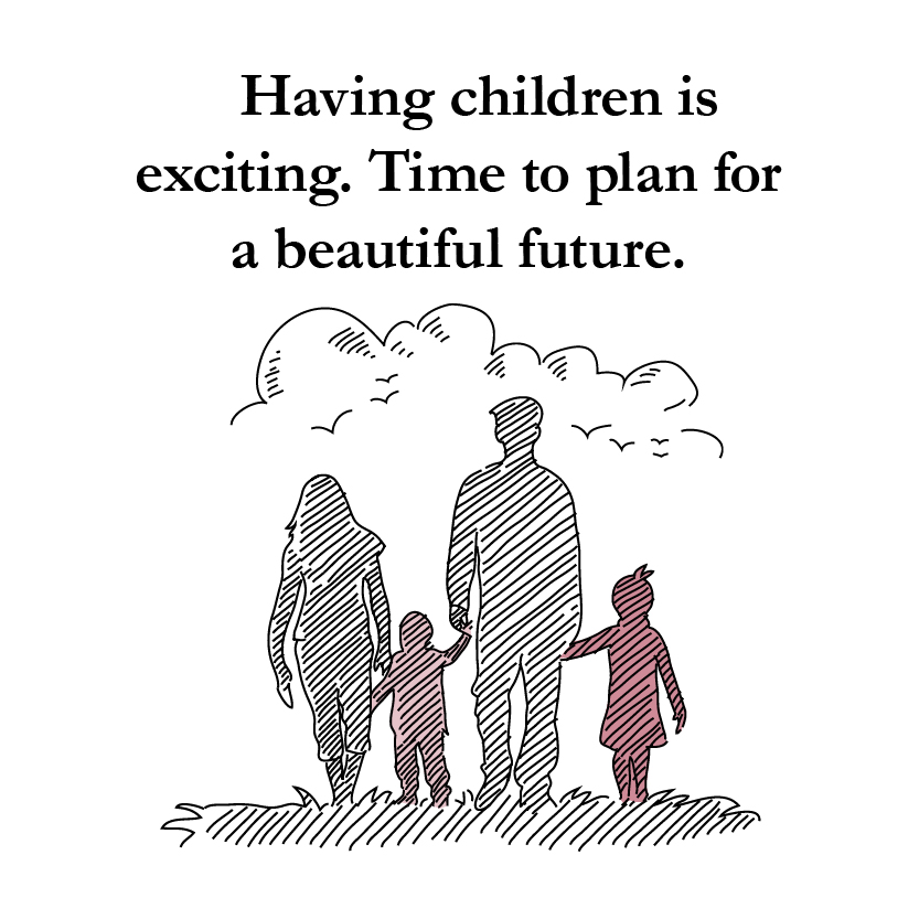 having children is exciting. time to plan for a beautiful future.
